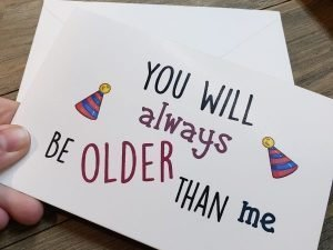 You will always be older than me greeting card