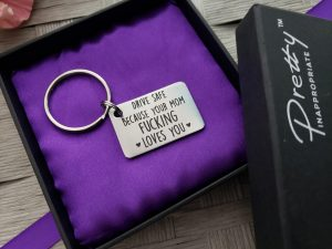 drive safe because your mom fucking loves you keychain