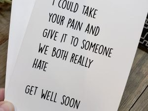 i wish i could take your pain and give it to someone we both really hate get well soon greeting card