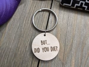 but did you die keychain