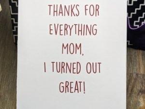 thanks for everything mom i turned out great! greeting card